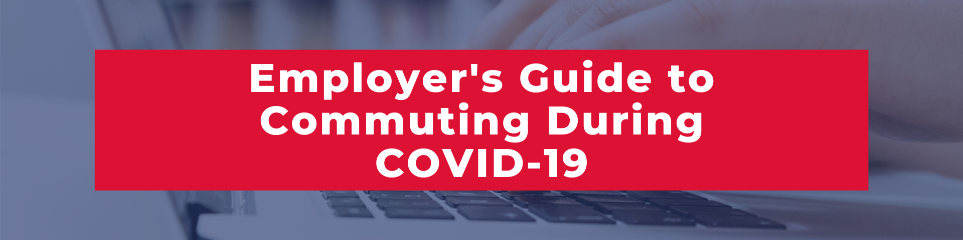blog title banner image:  Employer's Guide to Commuting During COVID-19