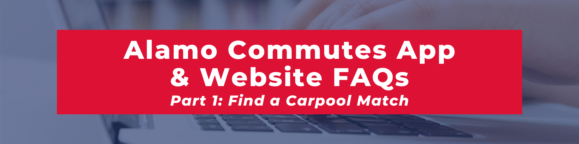 blog title banner image:  Alamo Commutes App and Website frequently asked questions; Part 1: Find a carpool match