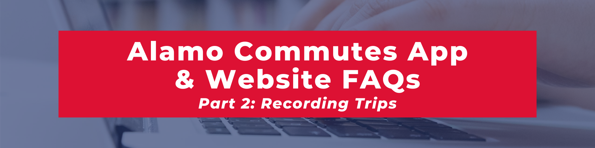 blog title banner image:  Alamo Commutes App and Website frequently asked questions; Part 2: Recording Trips
