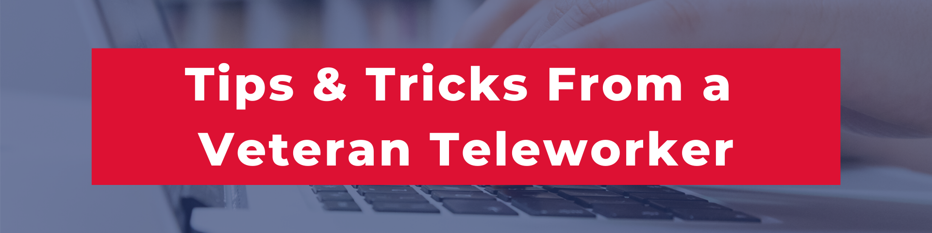 Tips and tricks from a veteran teleworker
